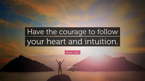 """Steve Jobs Quote: """"Have the courage to follow your heart"""